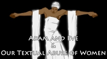Adam and Eve and Our Textual Abuse